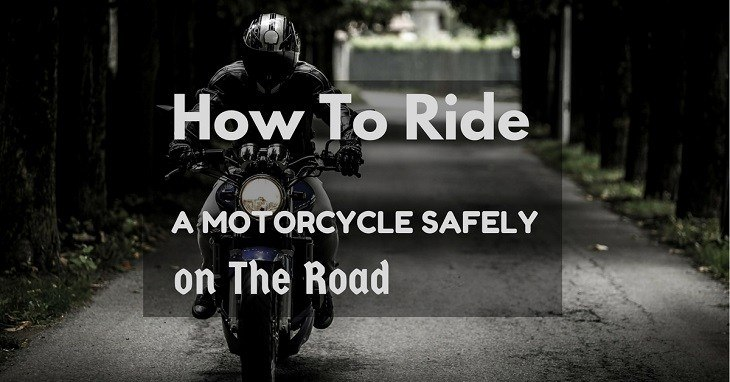 How To Ride a Motorcycle Safely on The Road